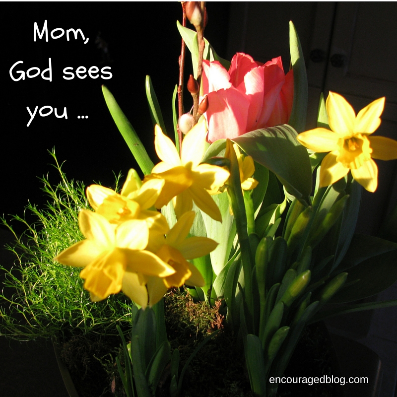 Mom, God sees you ...
